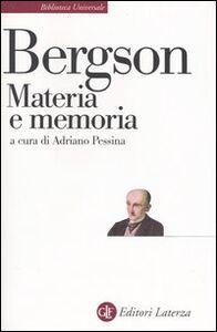 Libro Materia e memoria. Saggio sulla relazione tra il corpo e lo spirito Henri Bergson