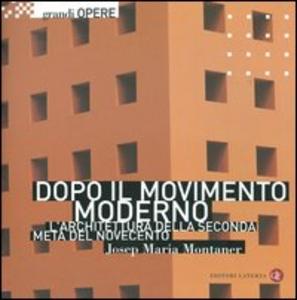 Libro Dopo il movimento moderno. L'architettura della seconda metà del Novecento Josep M. Montaner