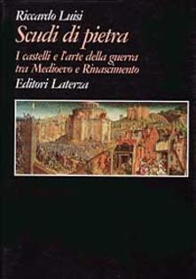 Nordestcaffeisola.it Scudi di pietra. I castelli e l'arte della guerra tra Medioevo e Rinascimento Image