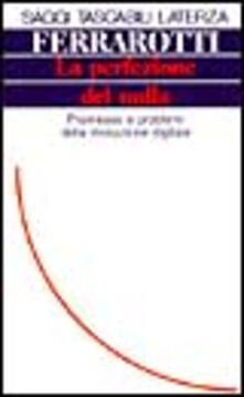 La perfezione del nulla. Promesse e problemi della rivoluzione digitale.pdf
