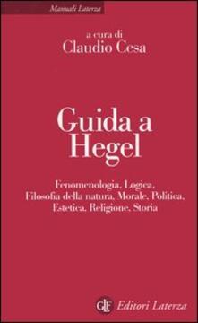 Amatigota.it Guida a Hegel. Fenomenologia, logica, filosofia della natura, morale, politica, estetica, religione, storia Image
