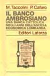 Il Il Banco Ambrosiano. Una banca cattolica negli anni dell'ascesa economica lombarda - Taccolini Mario Cafaro Pietro - wuz.it