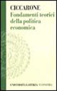Foto Cover di Fondamenti teorici della politica economica, Libro di Giuseppe Ciccarone, edito da Laterza