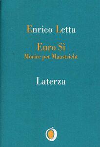 Foto Cover di Euro sì. Morire per Maastricht, Libro di Enrico Letta, edito da Laterza