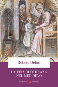 La La vita quotidiana nel Medioevo - Delort Robert - wuz.it