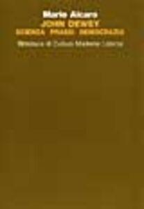 Libro John Dewey. Scienza, prassi, democrazia Mario Alcaro