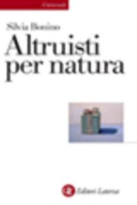 Libro Altruisti nati. Alle radici della socialità positiva Silvia Bonino