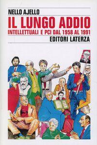 Libro Il lungo addio. Intellettuali e PCI dal 1958 al 1991 Nello Ajello