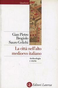 Foto Cover di La città nell'alto Medioevo italiano, Libro di G. Pietro Brogiolo,Sauro Gelichi, edito da Laterza