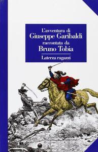 Libro L' avventura di Giuseppe Garibaldi raccontata da Bruno Tobia Bruno Tobia