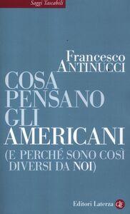 Libro Cosa pensano gli americani (e perché sono così diversi da noi) Francesco Antinucci