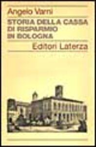 Libro Storia della Cassa di Risparmio in Bologna Angelo Varni