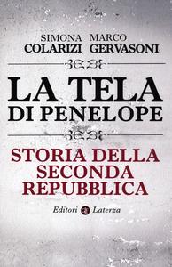 Libro La tela di Penelope. Storia della seconda Repubblica Simona Colarizi , Marco Gervasoni