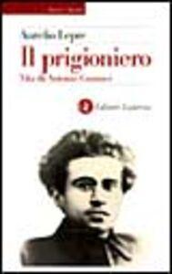 Libro Il prigioniero. Vita di Antonio Gramsci Aurelio Lepre