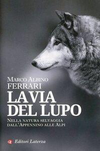 Libro La via del lupo. Nella natura selvaggia dall'Appennino alle Alpi Marco A. Ferrari