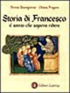 Libro Storia di Francesco il santo che sapeva ridere Teresa Buongiorno , Chiara Frugoni