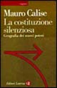 Libro La costituzione silenziosa. Geografia dei nuovi poteri Mauro Calise