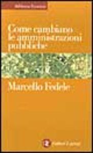 Libro Come cambiano le amministrazioni pubbliche Marcello Fedele