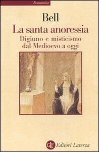 La santa anoressia. Digiuno e misticismo dal Medioevo a oggi