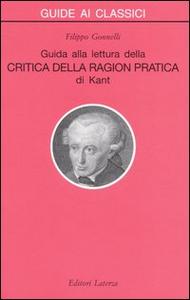 Libro Guida alla lettura della «Critica della ragion pratica» di Kant Filippo Gonnelli