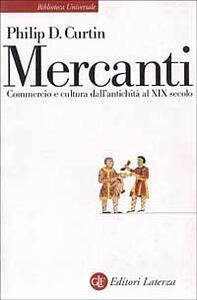Mercanti. Commercio e cultura dall'antichità al XIX secolo