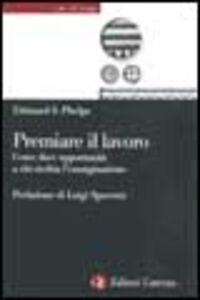 Libro Premiare il lavoro Edmund S. Phelps