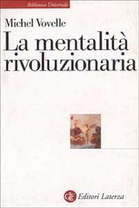 La mentalità rivoluzionaria. Società e mentalità durante la Rivoluzione francese