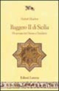 Ruggero II di Sicilia. Un sovrano tra Oriente e Occidente