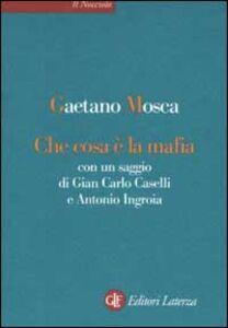 Libro Che cosa è la mafia. Con un saggio di Gian Carlo Caselli e Antonio Ingroia Gaetano Mosca
