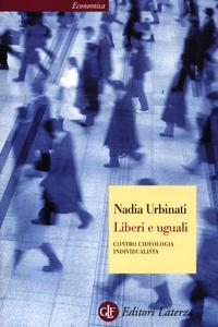 Libro Liberi e uguali. Contro l'ideologia individualista Nadia Urbinati