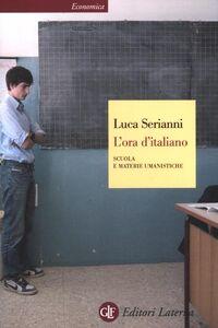 Foto Cover di L' ora d'italiano. Scuola e materie umanistiche, Libro di Luca Serianni, edito da Laterza