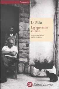 Libro Lo specchio e l'olio. Le superstizioni degli italiani Alfonso M. Di Nola