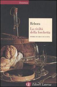 Libro La civiltà della forchetta. Storie di cibi e di cucina Giovanni Rebora