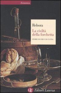 La La civiltà della forchetta. Storie di cibi e di cucina - Rebora Giovanni - wuz.it