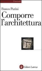 Comporre l'architettura. Ediz. illustrata