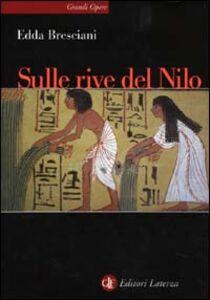 Libro Sulle rive del Nilo. L'Egitto al tempo dei faraoni Edda Bresciani