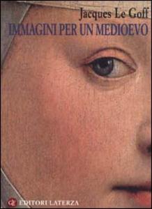 Libro Immagini per un Medioevo Jacques Le Goff