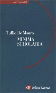 Foto Cover di Minima scholaria, Libro di Tullio De Mauro, edito da Laterza