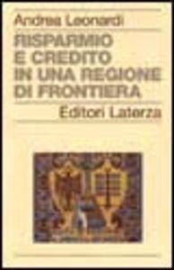 Libro Risparmio e credito in una regione di frontiera Andrea Leonardi