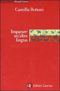 Foto Cover di Imparare un'altra lingua. Lezioni di linguistica applicata, Libro di Camilla Bettoni, edito da Laterza