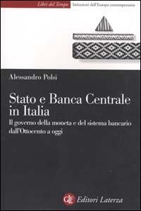 Stato e Banca Centrale in Italia. Il governo della moneta e del sistema bancario dall'Ottocento a oggi