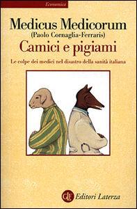 Libro Camici e pigiami. Le colpe dei medici nel disastro della sanità italiana Paolo Cornaglia Ferraris