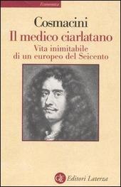 Il medico ciarlatano. Vita inimitabile di un europeo del Seicento