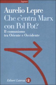 Che c'entra Marx con Pol Pot? Il comunismo tra Oriente e Occidente - Aurelio Lepre - copertina