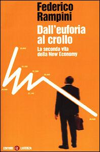 Libro Dall'euforia al crollo. La seconda vita della New Economy Federico Rampini