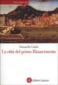 Libro La città del primo Rinascimento Donatella Calabi