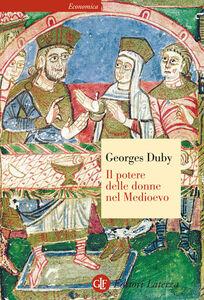 Foto Cover di Il potere delle donne nel Medioevo, Libro di Georges Duby, edito da Laterza