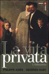 La vita privata. Vol. 4: L'Ottocento.