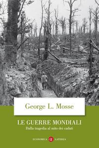 Libro Le guerre mondiali. Dalla tragedia al mito dei caduti George L. Mosse