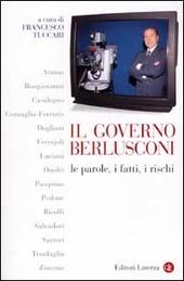 Il governo Berlusconi. Le parole, i fatti, i rischi